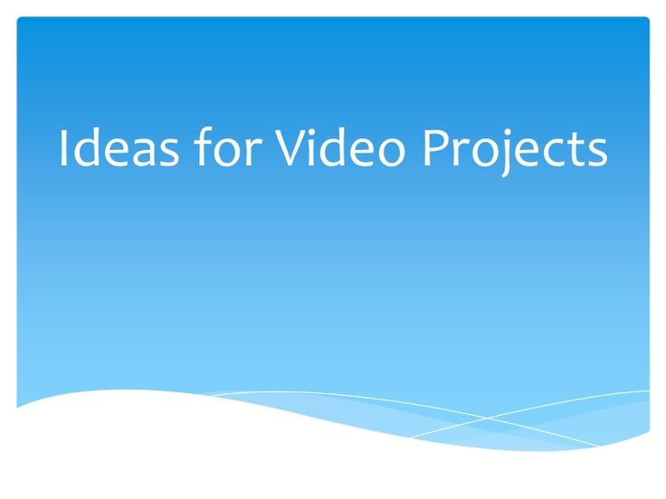 Ideas for video production projects and how to create them