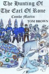 The Hunting of The Earl of Rone. A short history of an extra ordinary series of processions which as unique to Combe Martin which are held over the Spring bank Holiday weekend.