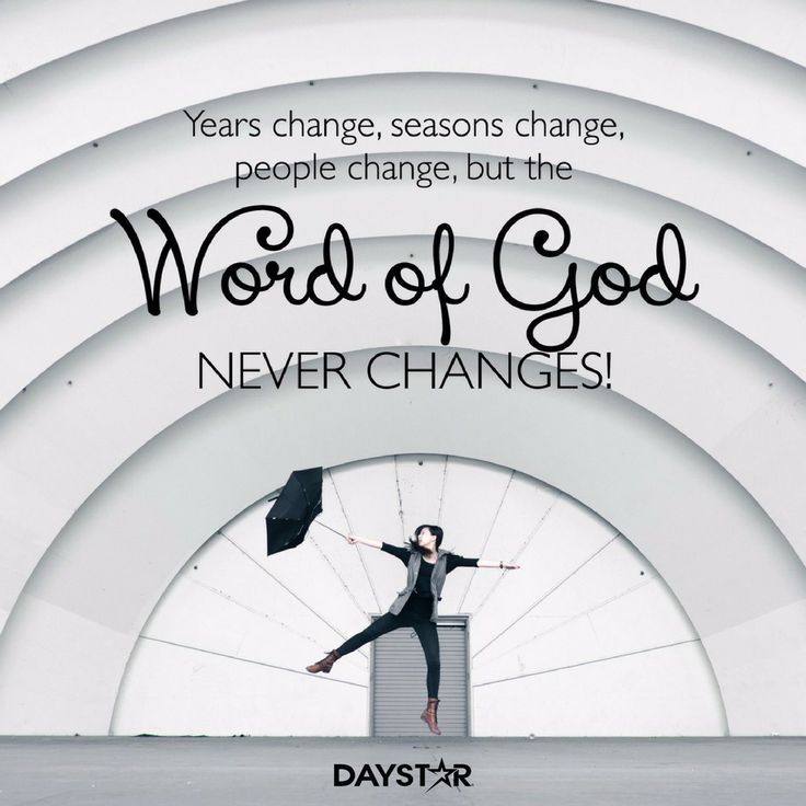 Years change, seasons change, people change, but the Word of God never changes.[Daystar.com]