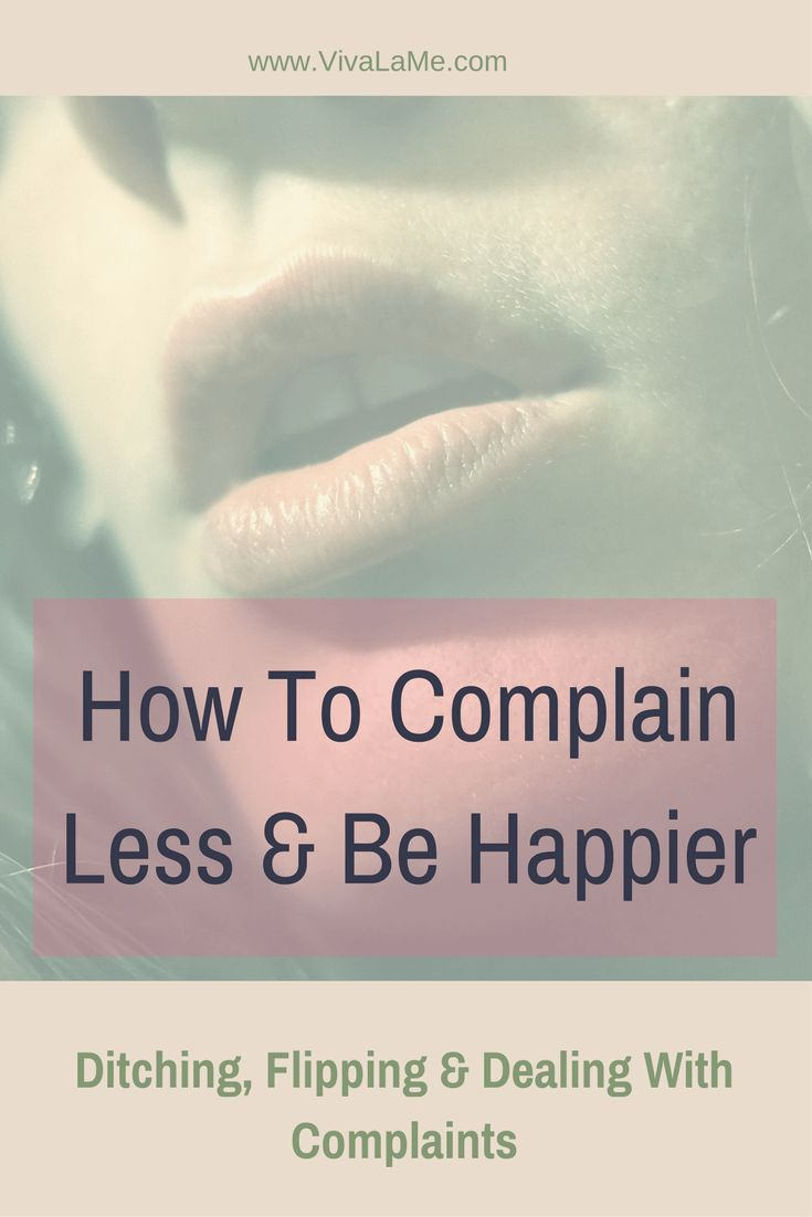 Stop Complaining: Learn how to ditch, flip and deal with complaints so you can reduce the negativity in your life and feel happiness