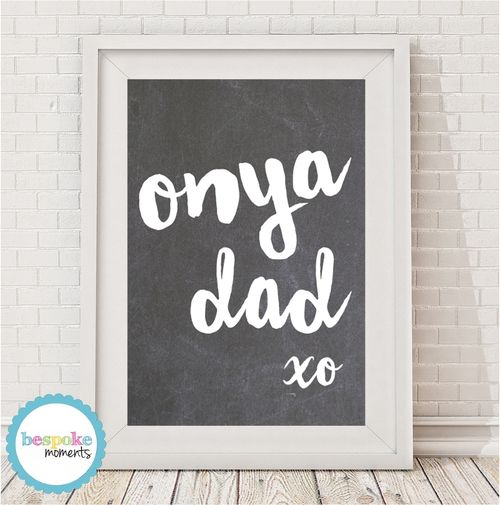 Onya Dad Chalkboard Print by Bespoke Moments. Worldwide Shipping Available.