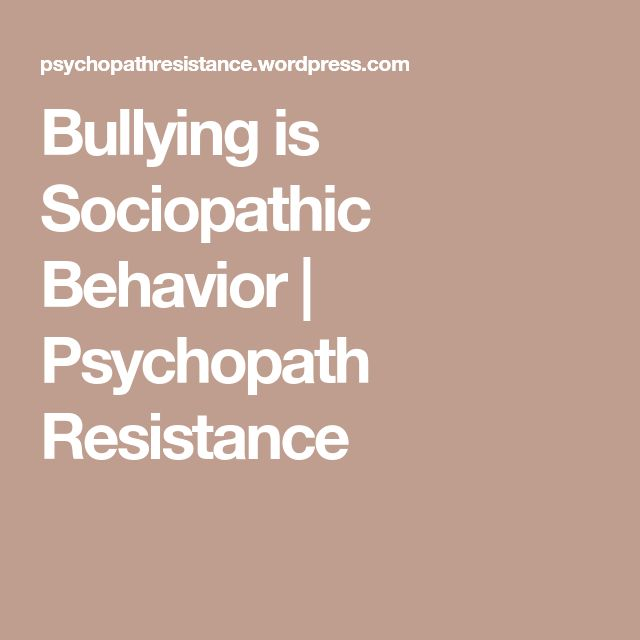 Bullying is Sociopathic Behavior | Psychopath Resistance