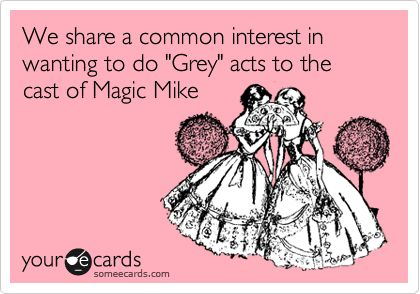 HA HA HA HA!!!!Christian Grey, Heh Heh, Too Funny, So True, Magic Mike