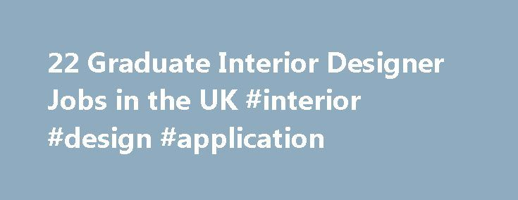 22 Graduate Interior Designer Jobs in the UK #interior #design #application http://interior.nef2.com/22-graduate-interior-designer-jobs-in-the-uk-interior-design-application/  #interior design graduate jobs # Graduate Interior Designer Jobs in UK Fun facts for Graduate Interior Designer jobs The Adzuna recency index score for this search is 1.67, suggesting that demand for Graduate Interior Designer job vacancies in UK is increasing. 2 new job listings for this search have been found in the…