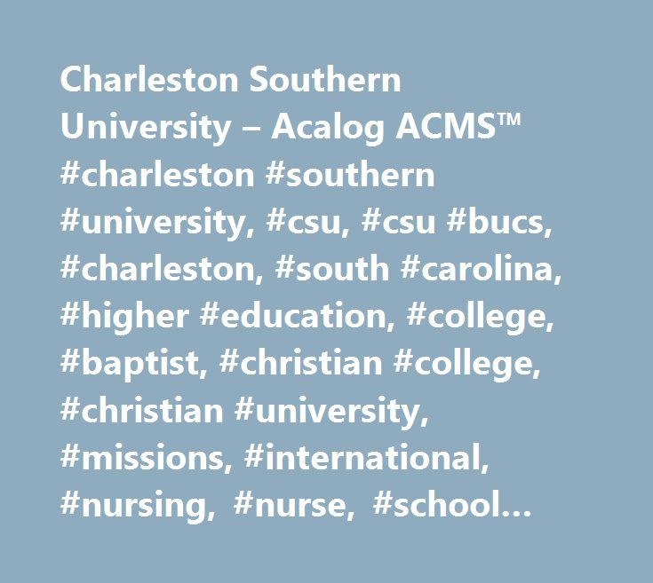 Charleston Southern University – Acalog ACMS™ #charleston #southern #university, #csu, #csu #bucs, #charleston, #south #carolina, #higher #education, #college, #baptist, #christian #college, #christian #university, #missions, #international, #nursing, #nurse, #school #of #nursing, #nursing #school, #lowcountry #colleges, #sc #college, #south #carolina #colleges, #college #application, #mba, #evening #college, #sports, #college #football, #fellowship #of #christian #athletes, #ncaa #division…