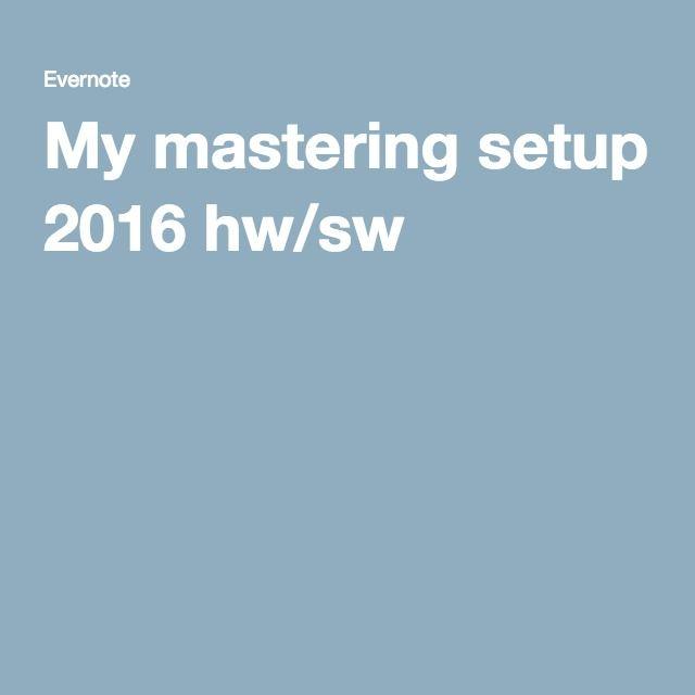 My mastering setup 2016 hw/sw