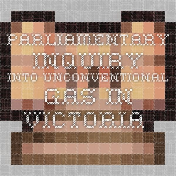 Parliamentary Inquiry into unconventional gas in Victoria   -By Victorian Parliament