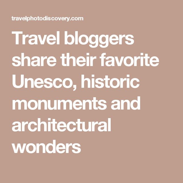 Travel bloggers share their favorite Unesco, historic monuments and architectural wonders