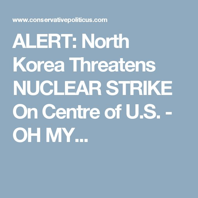ALERT: North Korea Threatens NUCLEAR STRIKE On Centre of U.S. - OH MY...