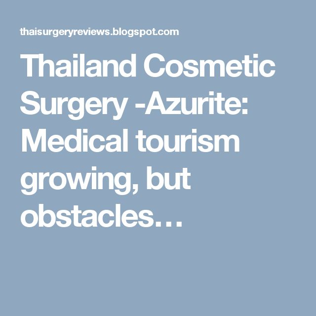 Thailand Cosmetic Surgery -Azurite: Medical tourism growing, but obstacles…
