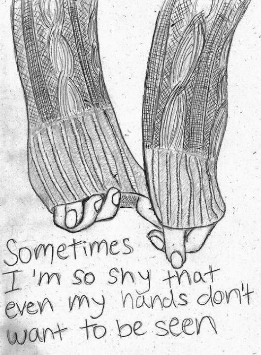 Sometimes I'm so shy that even my hands don't want to be seen.
