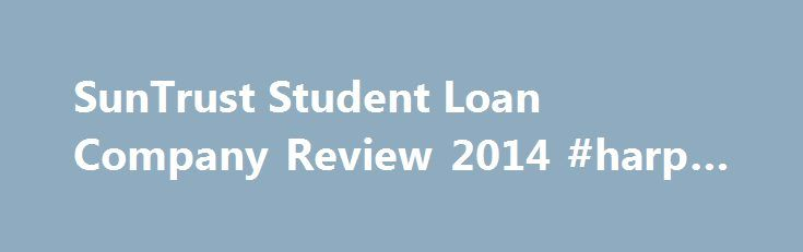 SunTrust Student Loan Company Review 2014 #harp #loan http://loans.remmont.com/suntrust-student-loan-company-review-2014-harp-loan/  #suntrust student loans # SunTrust Student Loan Company Review 2014 SunTrust is a private lender and you can consolidate your private student loans through them. Perhaps you already have a student loan through them; they do offer many loan options to students. They offer undergraduate and graduate loans and also have a scholarship sweepstakes where […]The post…