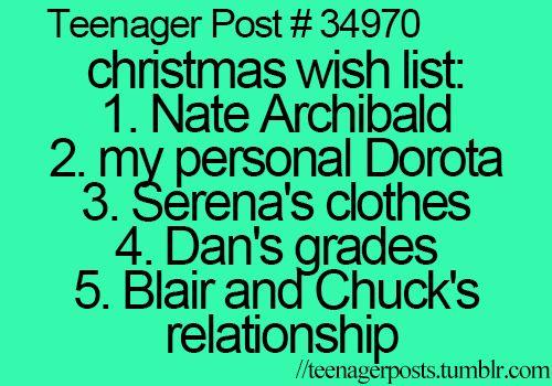 christmas wish list: 1.Nate Archibald 2.My personal Dorota 3.Serena's clothes 4.Dan's grades 5.Blair and Chuck's relationship