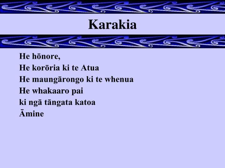 Karakia. He hōnore, He korōria ki te Atua He maungārongo ki te whenua He…