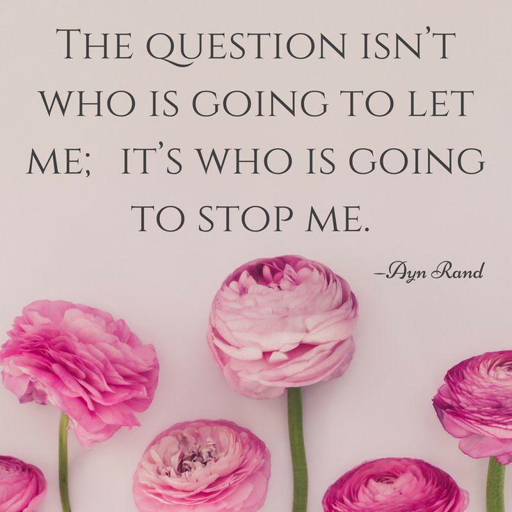 Frases motivadoras. La cuestión no es quién va a dejarme, si no quién para a pararme - Ayn Rand. - A Feminine LifeStyle -
