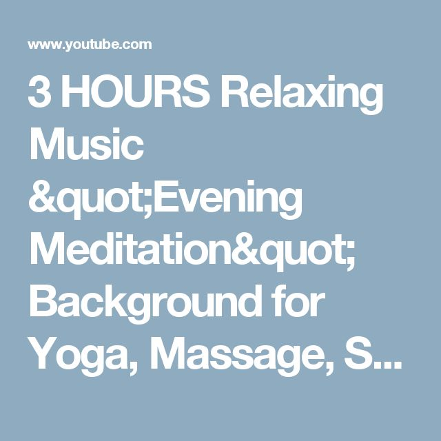 "3 HOURS Relaxing Music ""Evening Meditation"" Background for Yoga, Massage, Spa - YouTube"