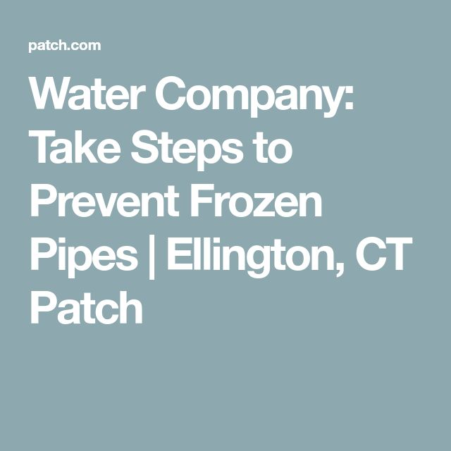 Water Company: Take Steps to Prevent Frozen Pipes | Ellington, CT Patch