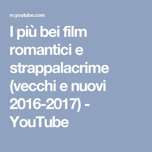 I più bei film romantici e strappalacrime (vecchi e nuovi 2016-2017) - YouTube