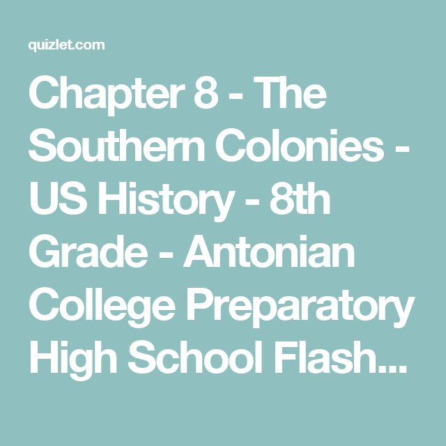 Chapter 8 - The Southern Colonies - US History - 8th Grade - Antonian College Preparatory High School Flashcards | Quizlet