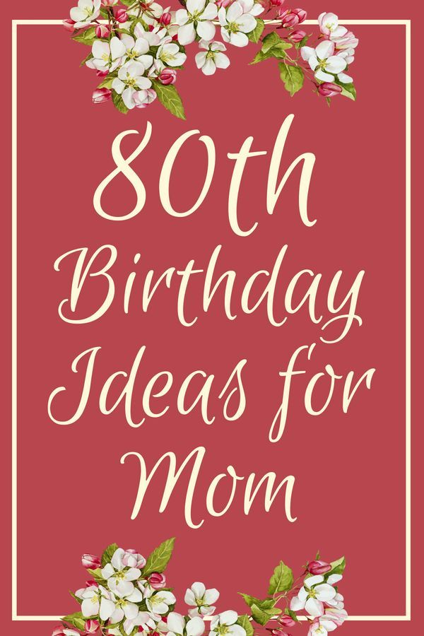80th Birthday Ideas For Mom