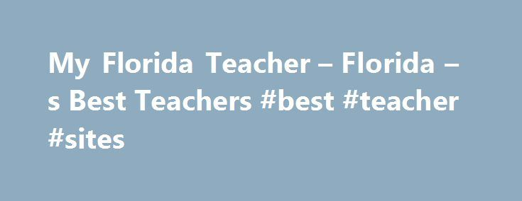My Florida Teacher – Florida – s Best Teachers #best #teacher #sites http://education.remmont.com/my-florida-teacher-florida-s-best-teachers-best-teacher-sites-2/  #best teacher sites # Identifying Florida s Best Public School Teachers Based on Student Growth Welcome to the parent search page. from this page you can search all the public schools in Florida, including charter schools, and see teachers in Math and English/ Language Arts/Reading are in the statewide top 30% based on the how…