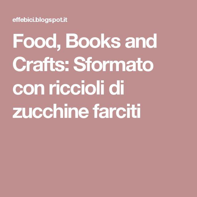Sformato con riccioli di zucchine farciti - Flan  with zucchini stuffed curls - @foodbookscrafts