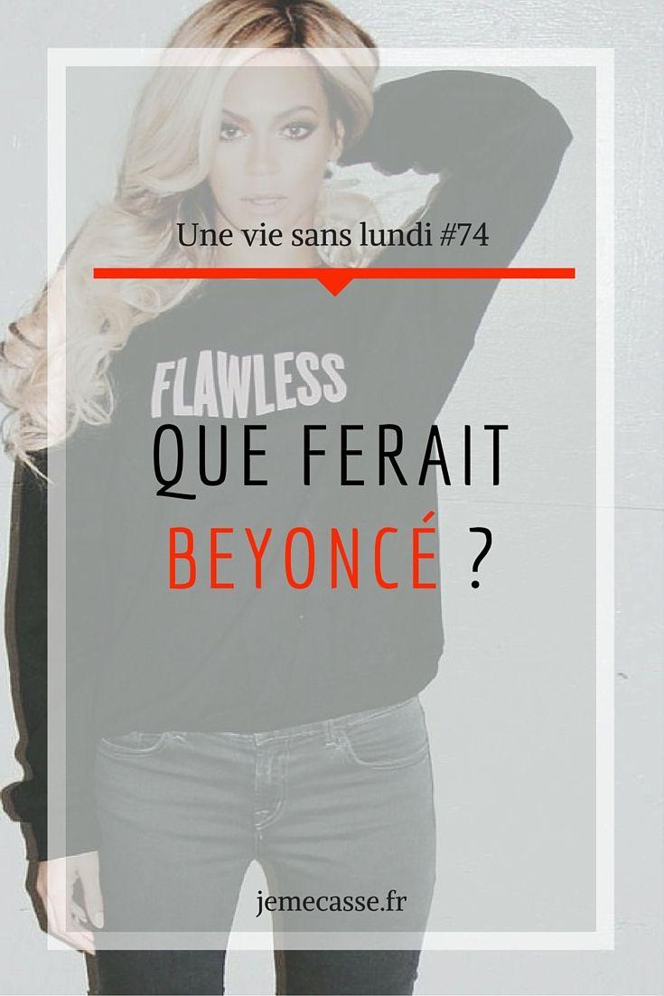 Des fois, dans la vie, on a des moments où malgré toute la zenitude dont on souhaite faire preuve, on pête un peu les plombs ! Parfois on a des décisions difficiles à prendre et on ne sait pas dans quelle direction aller. Parfois on se sent juste raplapla et sans motivation.  Dans ces moments-là, je me pose une question (devenue universelle) : Que ferait Beyoncé ? Aka 'What would Beyoncé do ?'