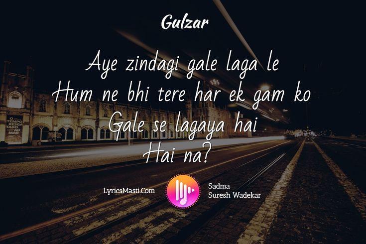 Aye zindagi gale laga le Hum ne bhi tere har ek gam ko Gale se lagaya hai Hai na? / LyricsMasti.Com ...