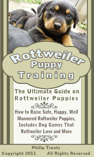 Rottweiler Puppy Training: The Ultimate Guide on Rottweiler Puppies, How to Raise Safe, Happy, Well Mannered Rottweiler Puppies, Includes Dog Games That Rottweilers Love and More by Philip Trentz. $3.99. 45 pages