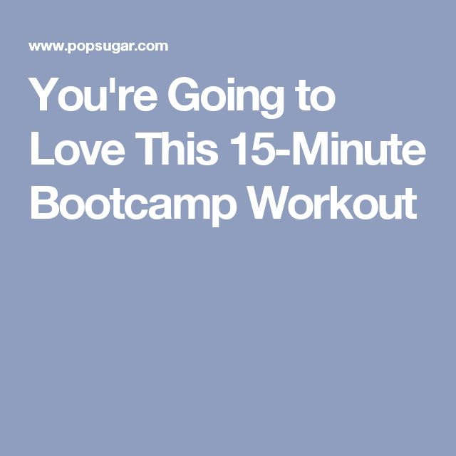 You're Going to Love This 15-Minute Bootcamp Workout