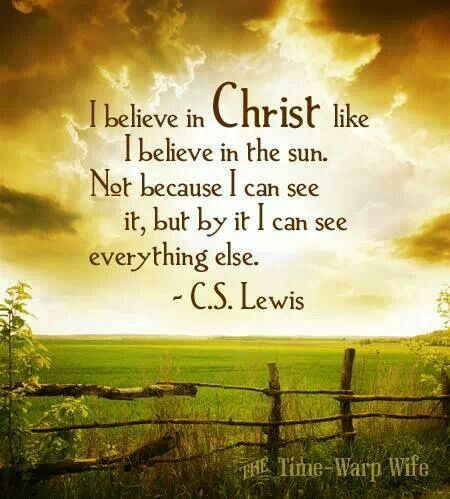 "C S Lewis ""I believe in Christ . . ."""