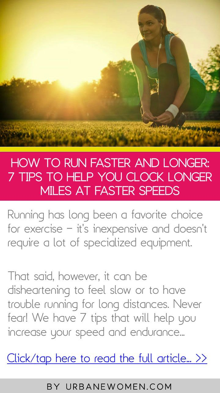 How To Run Faster And Longer: 7 Tips To Help You Clock Longer Miles At  Faster Speeds