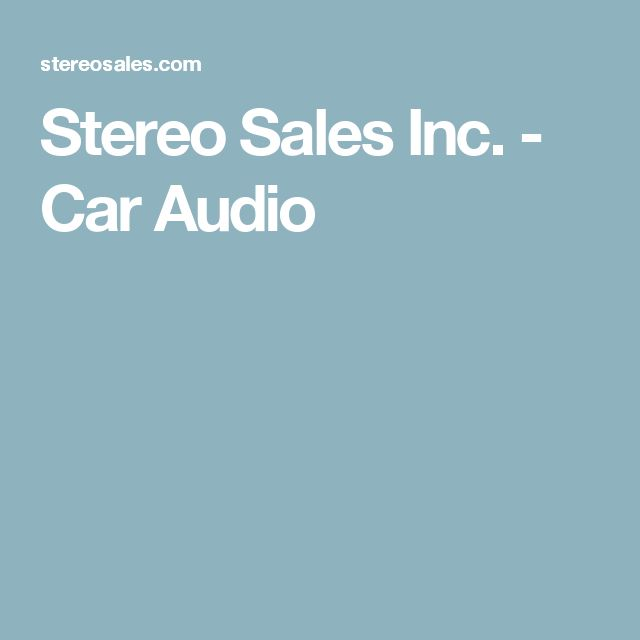 Stereo Sales Inc. - Car Audio
