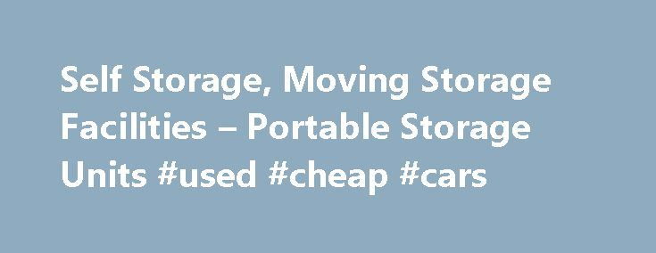 Self Storage, Moving Storage Facilities – Portable Storage Units #used #cheap #cars http://england.remmont.com/self-storage-moving-storage-facilities-portable-storage-units-used-cheap-cars/  #auto storage # Car Storage Looking to store your car, truck, motorcycle or other vehicle? You've come to the right place. We've listed thousands of storage facilities across the country that offer both indoor and outdoor vehicle storage. Enter your city or zip code above to find and compare storage…
