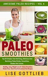 Paleo Smoothies: The Ultimate Smoothie Cookbook! Top 50 Simple, Fast And Easy, Delicious And Nutritious Paleo Drinks, Smoothies, Shakes And Juices.: Healthy ... Lactose Free (Awesome Paleo Recipes Book 4)