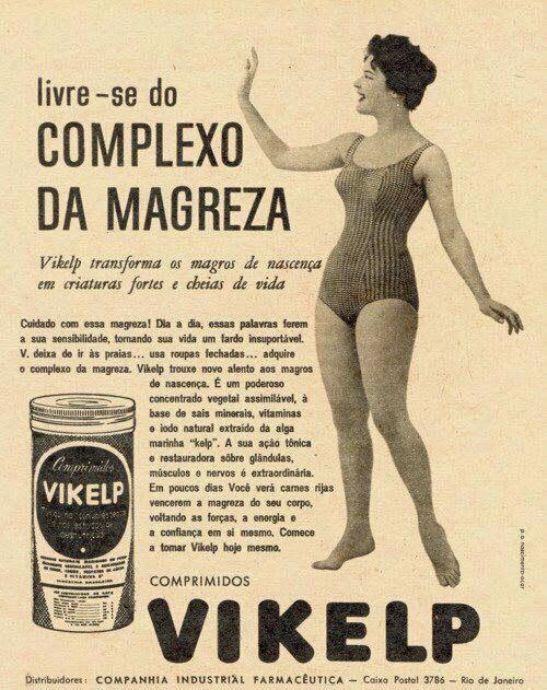 Propaganda dos Comprimidos Vikelp, nos anos 50, que buscava engordar mulheres…