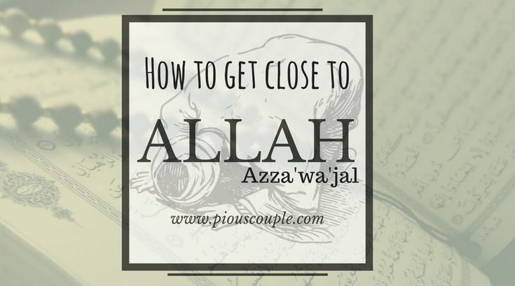How to get close to ALLAH AzzaÕwaÕjal When any of a person whoÕs depressed unhappy heartbroken and suffer from problems like health/wealth/un-employment etc he felt lonely and the level of his strength reduced. Day-by-day he goes into the depth of pessimism and in a lower position. He looses all his hopes and think that [É]