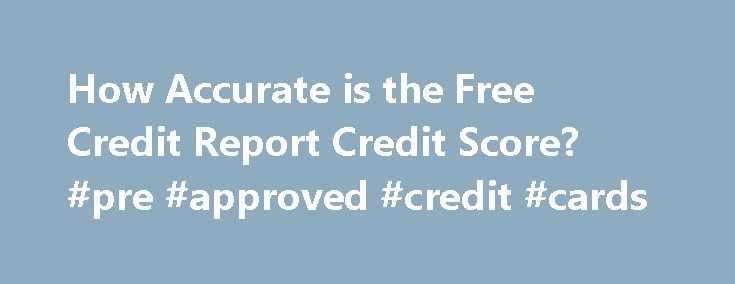 How Accurate is the Free Credit Report Credit Score? #pre #approved #credit #cards http://credit.remmont.com/how-accurate-is-the-free-credit-report-credit-score-pre-approved-credit-cards/  #free credit report scores # How Accurate is the Free Credit Report Credit Score? Q: I can t get through Read More...The post How Accurate is the Free Credit Report Credit Score? #pre #approved #credit #cards appeared first on Credit.
