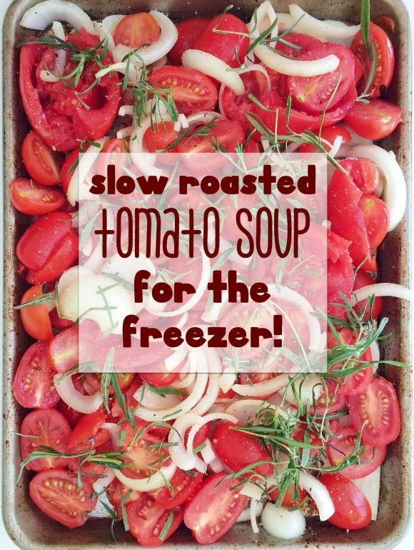 Roasted tomato soup for the freezer! // How to stock your freezer ...