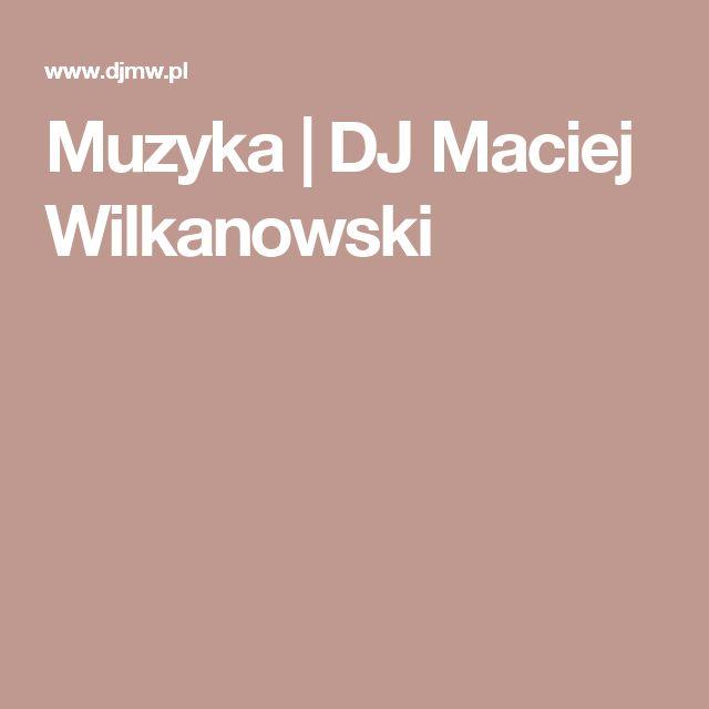 Muzyka   DJ Maciej Wilkanowski