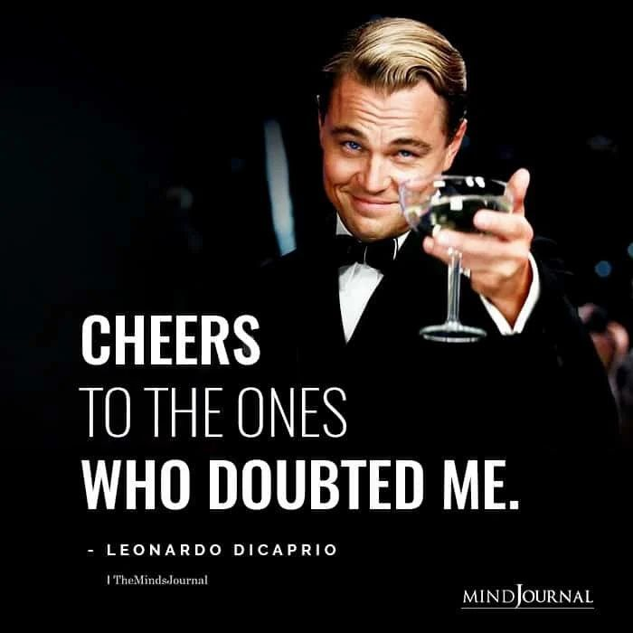 Cheers To The Ones Who Doubted Me Wisdom Quotes Life Business Motivational Quotes Life Lesson Quotes
