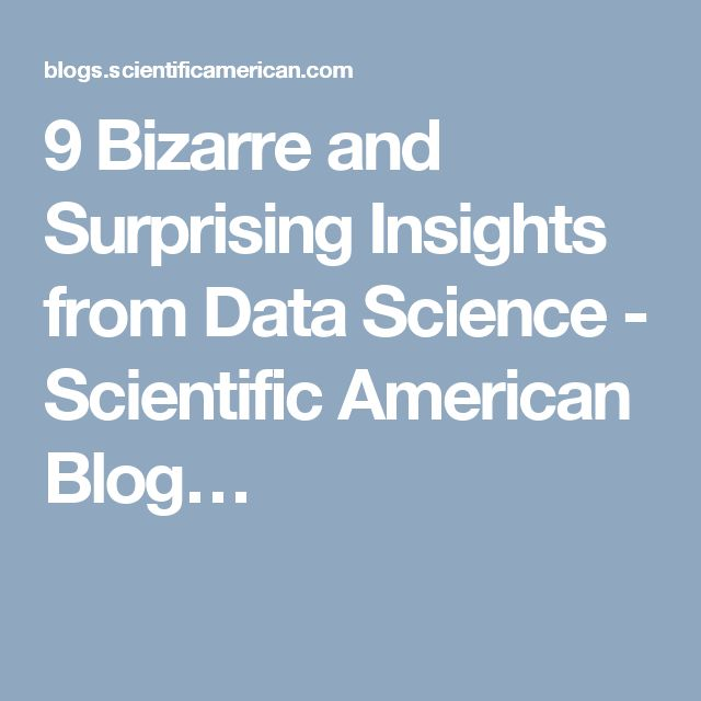 9 Bizarre and Surprising Insights from Data Science - Scientific American Blog…