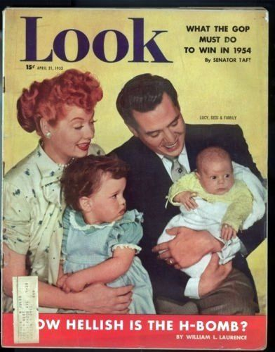 LOOK magazine cover: Lucy, little Lucie, Desi and Desi Arnaz Jr. - not to mention the GOP and the H-Bomb...