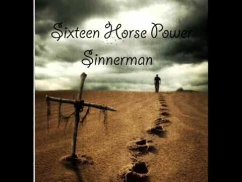 Sixteen Horse Power - Sinnerman