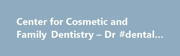 Center for Cosmetic and Family Dentistry – Dr #dental #office http://dental.remmont.com/center-for-cosmetic-and-family-dentistry-dr-dental-office/  #cosmetic dentistry # Center for Cosmetic and Family Dentistry Why Choose Us? Welcome to The Center for Cosmetic Family Dentistry in Destin and Panama City Beach, Florida. We are proud to provide our patients and their families with only the best services and technology modern dentistry has to offer. What sets us apart is our […]