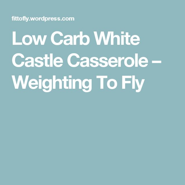 Low Carb White Castle Casserole – Weighting To Fly