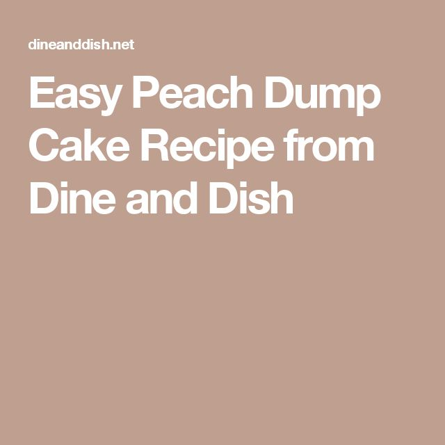 Easy Peach Dump Cake Recipe from Dine and Dish