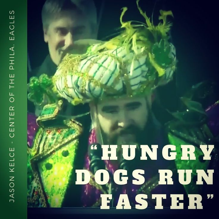 Dressed in a Mummers costume center for the Philadelphia Eagles Jason Kelce gave an impassioned speech about overcoming adversity and harsh criticism. Kelce referenced a quote that hangs in the locker room that reads hungry dogs run faster a quote that resonated with the team throughout this past season. Hunger drive and a determination to make history for a franchise starving for a championship helped the Eagles achieve greatness. Let your hunger motivate you to attack your goals with a…