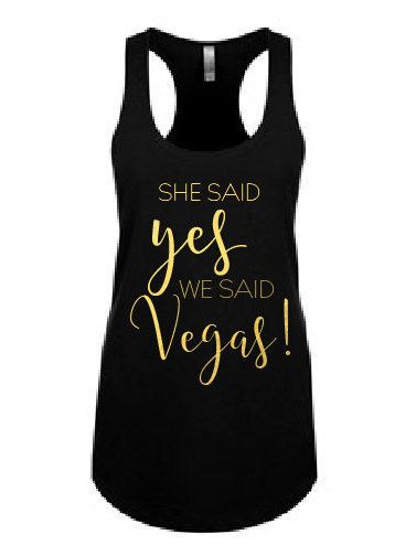 She said yes, we said vegas!  perfect bachelorette tank!!!