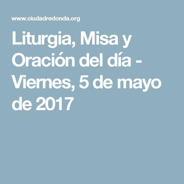 Liturgia, Misa y Oración del día - Viernes, 5 de mayo de 2017